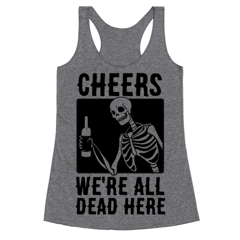 Cheers, We're All Dead Here Racerback Tank Top