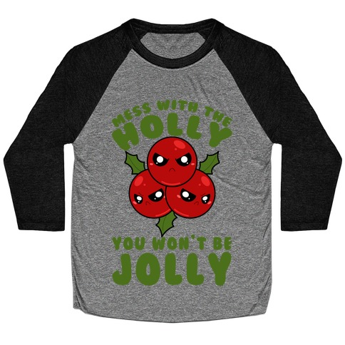 Mess With The Holly You Won't Be Jolly Baseball Tee