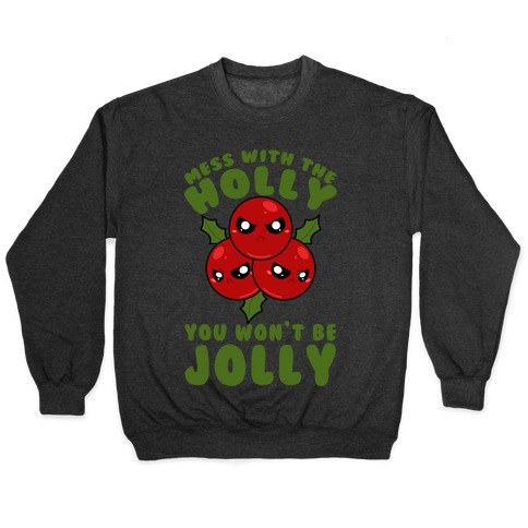 Mess With The Holly You Won't Be Jolly Pullover