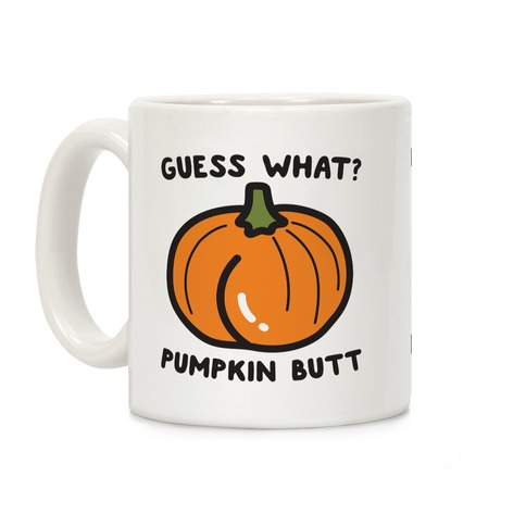 Guess What? Pumpkin Butt Coffee Mug