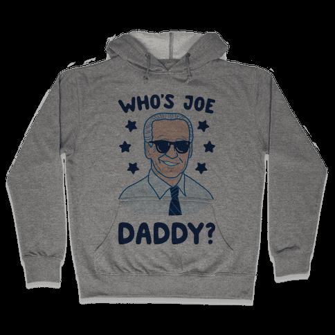 Who's Joe Daddy? Hooded Sweatshirt