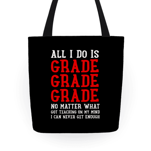 All I Do Is Grade Grade Grade No Matter What Tote