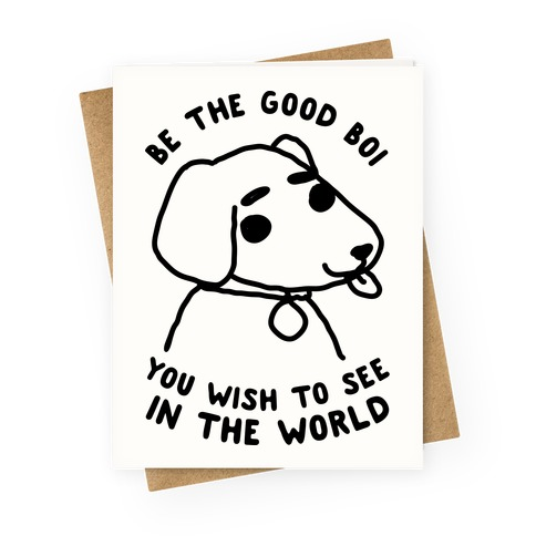 Be the Good Boi You Wish to See in the World Greeting Card