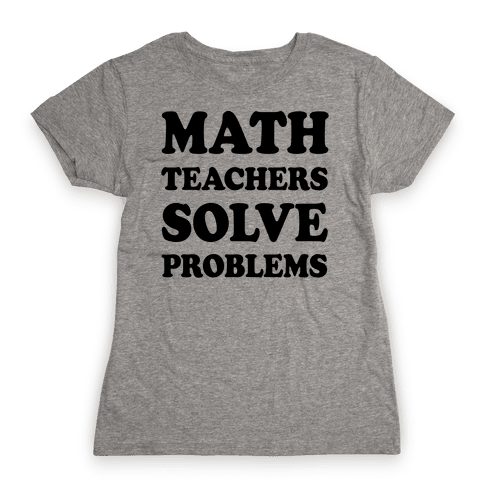 Math Teachers Solve Problems Womens T-Shirt