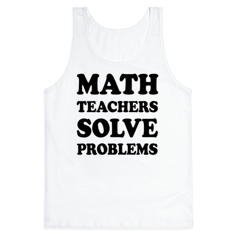 Math Teachers Solve Problems Tank Top