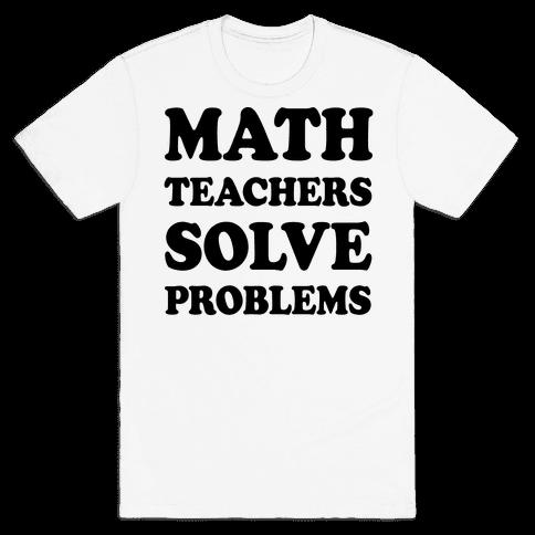 Math Teachers Solve Problems Mens T-Shirt