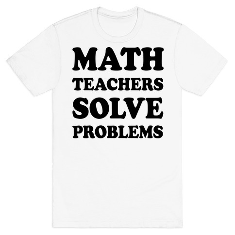 Math Teachers Solve Problems Mens T-Shirt