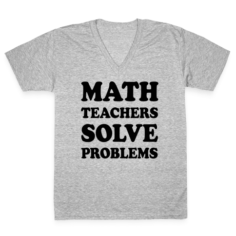 Math Teachers Solve Problems V-Neck Tee Shirt