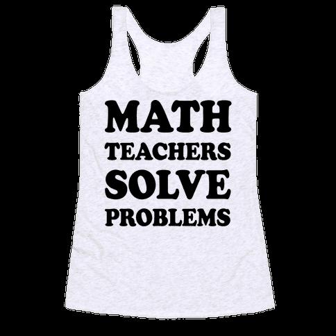 Math Teachers Solve Problems Racerback Tank Top
