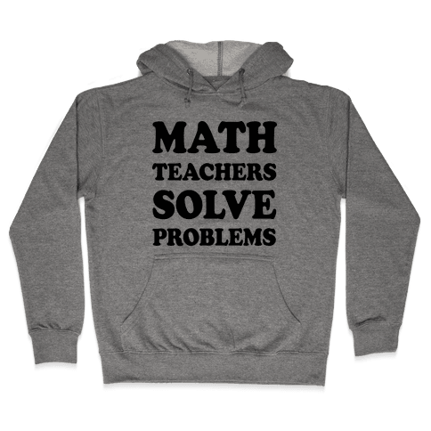 Math Teachers Solve Problems Hooded Sweatshirt