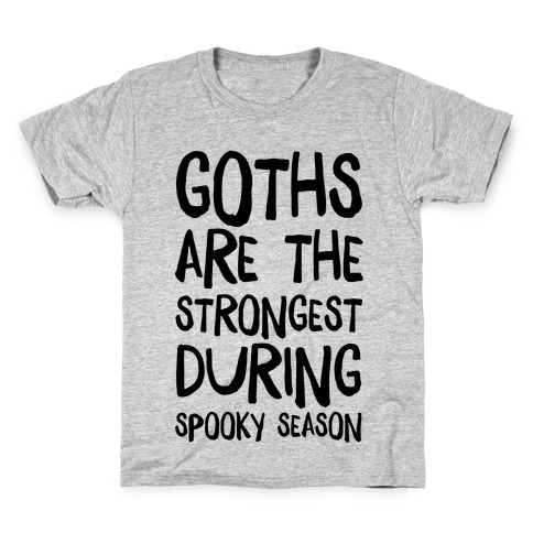 Goths Are the Strongest During Spooky Season Kids T-Shirt