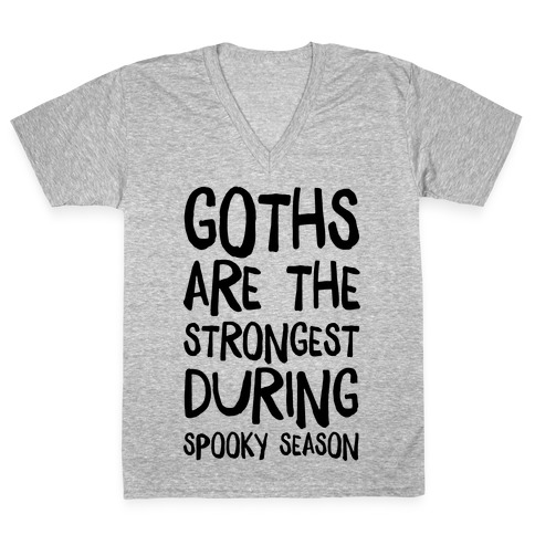 Goths Are the Strongest During Spooky Season V-Neck Tee Shirt