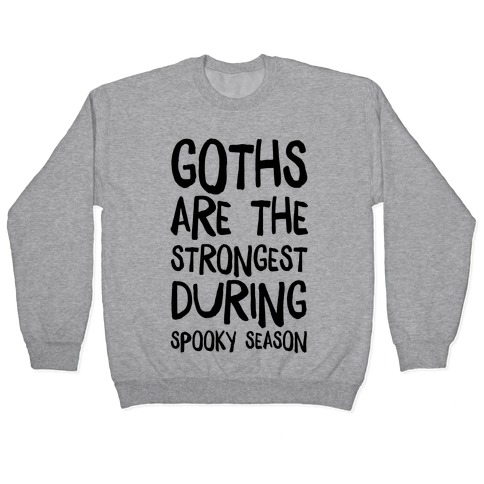 Goths Are the Strongest During Spooky Season Pullover