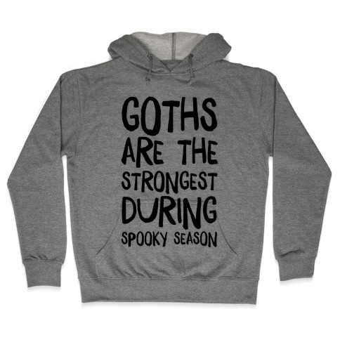 Goths Are the Strongest During Spooky Season Hooded Sweatshirt