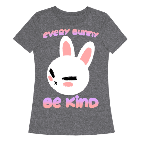 Every Bunny Be Kind Womens T-Shirt