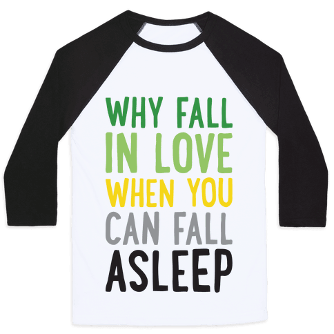 Why Fall In Love When You Can Fall Asleep Baseball Tee