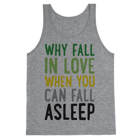 Why Fall In Love When You Can Fall Asleep Tank Top