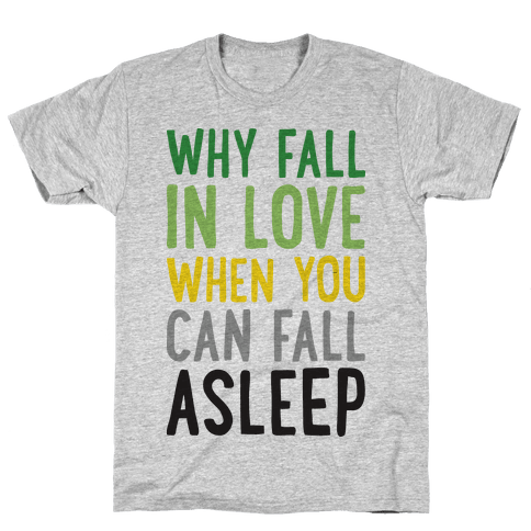 Why Fall In Love When You Can Fall Asleep Mens T-Shirt