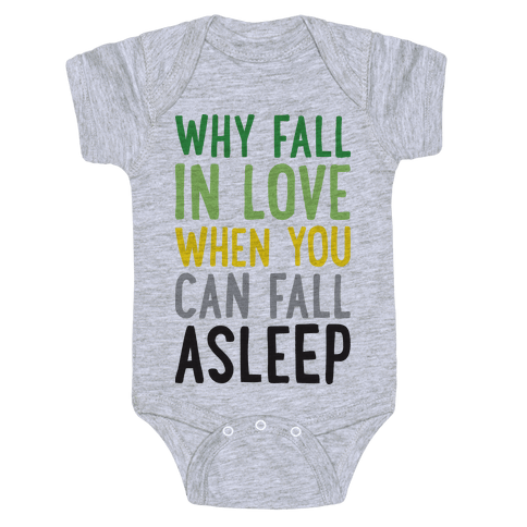 Why Fall In Love When You Can Fall Asleep Baby Onesy