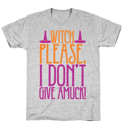 Witch Please I Don't Give Amuck Parody T-Shirt