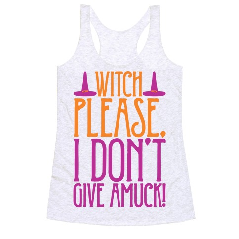 Witch Please I Don't Give Amuck Parody Racerback Tank Top
