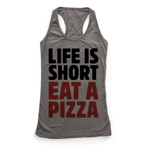 Life Is Short Eat A Pizza Racerback Tank Top
