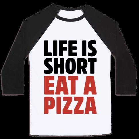 Life Is Short Eat A Pizza Baseball Tee