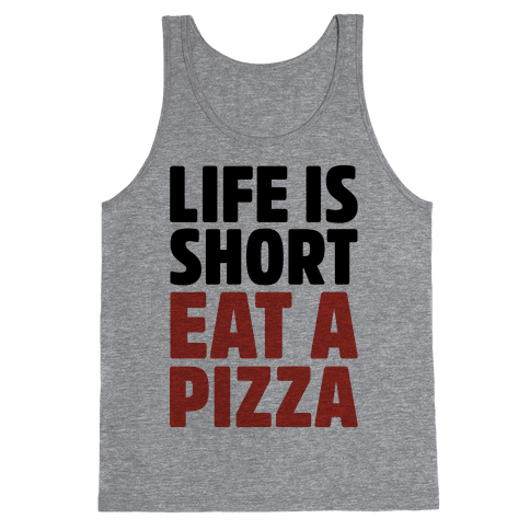 Life Is Short Eat A Pizza Tank Top