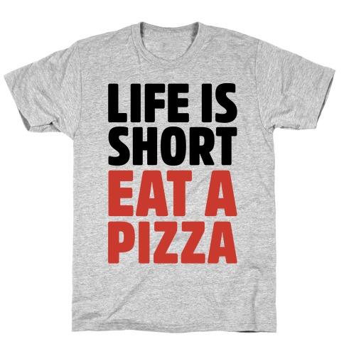 Life Is Short Eat A Pizza T-Shirt