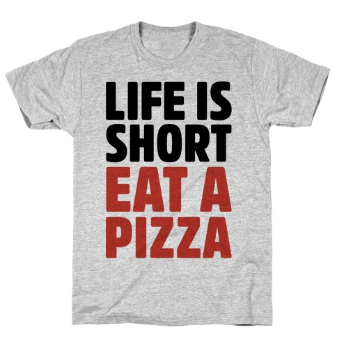 Life Is Short Eat A Pizza T-Shirt