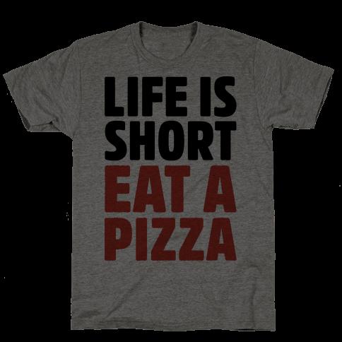 Life Is Short Eat A Pizza Mens T-Shirt