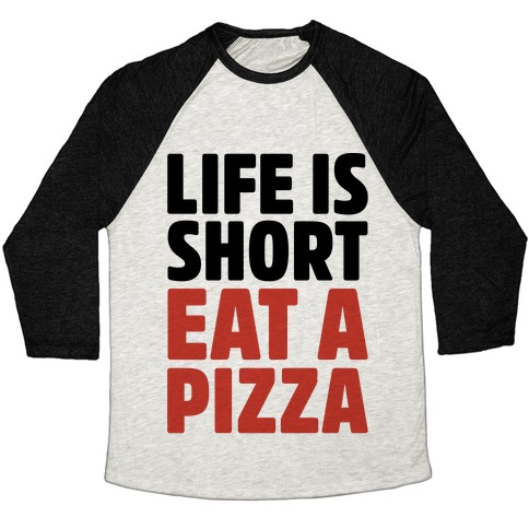 Life Is Short Eat A Pizza Baseball Tee