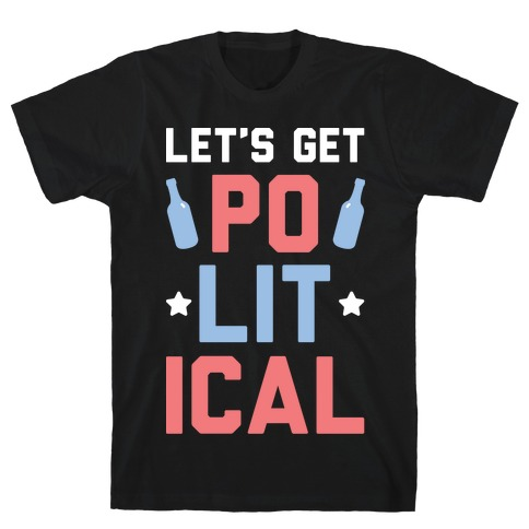 Let's Get PoLITical T-Shirt