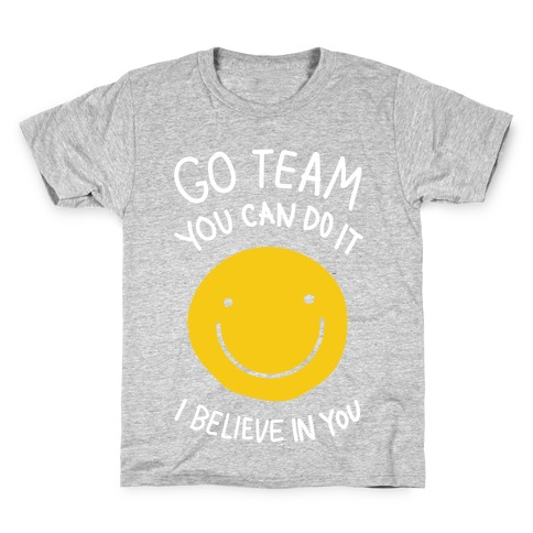 Go Team You Can Do It I believe In You Kids T-Shirt