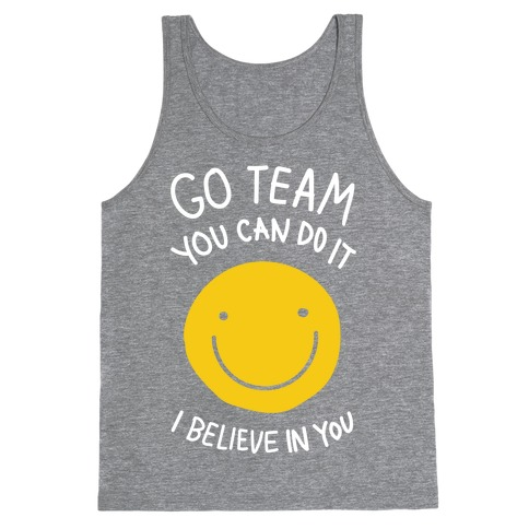 Go Team You Can Do It I believe In You Tank Top