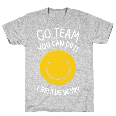 Go Team You Can Do It I believe In You T-Shirt