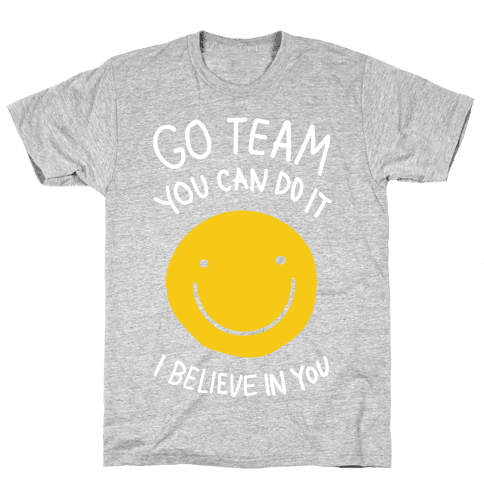 Go Team You Can Do It I believe In You Mens T-Shirt