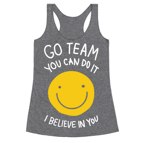 Go Team You Can Do It I believe In You Racerback Tank Top