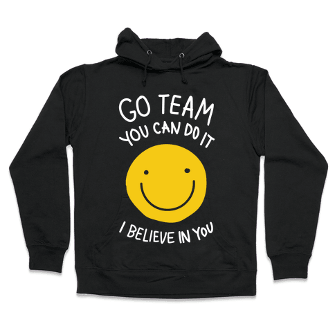 Go Team You Can Do It I believe In You Hooded Sweatshirt