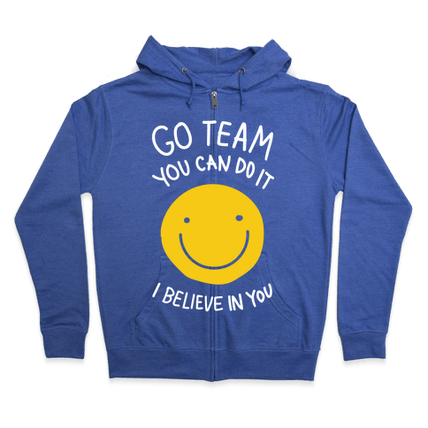 Go Team You Can Do It I believe In You Zip Hoodie