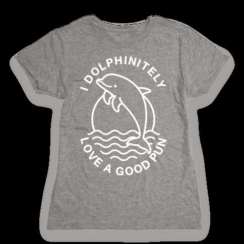 I Dolphinitely Love a Good Pun  Womens T-Shirt