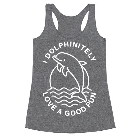 I Dolphinitely Love a Good Pun  Racerback Tank Top