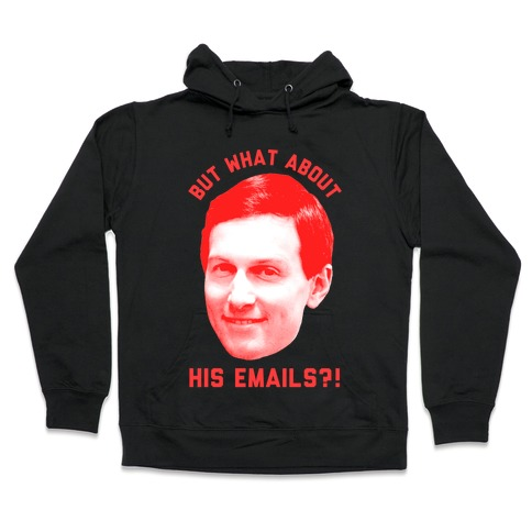 But What About His Emails Hooded Sweatshirt