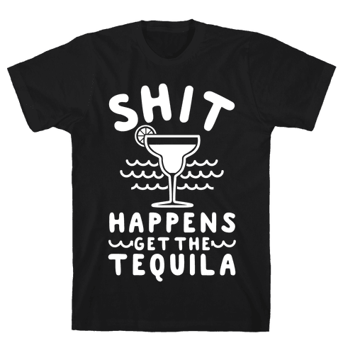 Shit Happens Get the Tequila Mens T-Shirt
