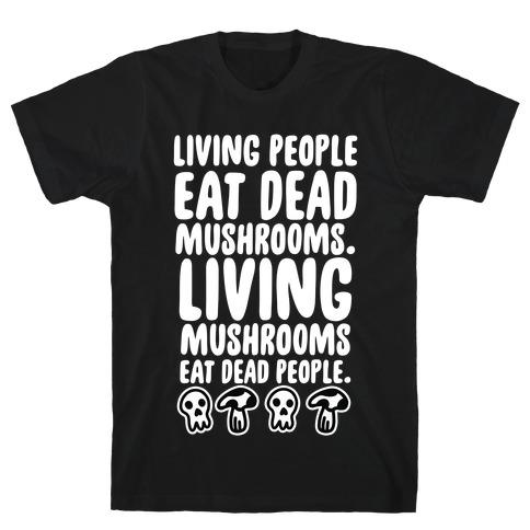 Living People Eat Dead Mushrooms T-Shirt