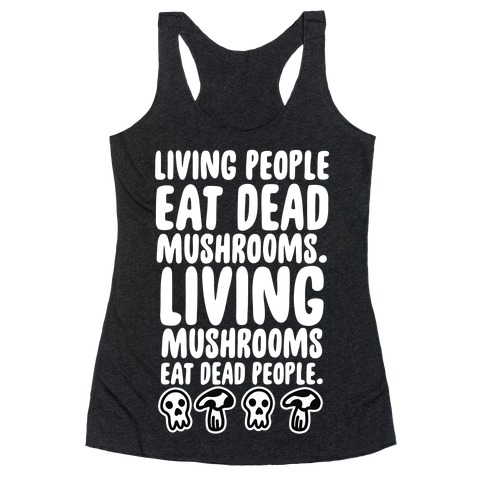 Living People Eat Dead Mushrooms Racerback Tank Top