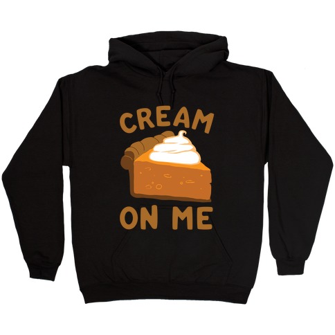Cream On Me Hooded Sweatshirt