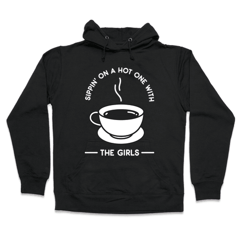 Sippin' On A Hot One With The Girls Hooded Sweatshirt