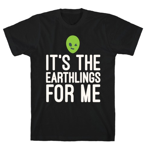 It's The Earthlings For Me White Print T-Shirt