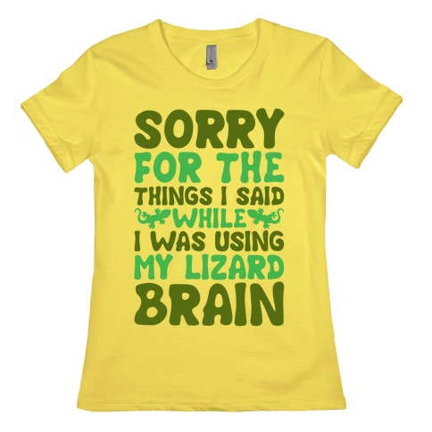 Sorry for The things I Said While I Was Using My Lizard Brain Womens T-Shirt